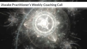 Deep Practice and the Mind Body Spirit Connection | iAwake Practitioner's Weekly Coaching Call on April 26, 2017